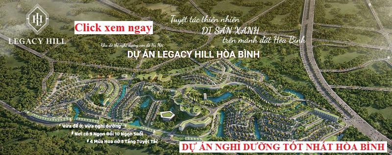 Mở bán biệt thự nghỉ dưỡng Legacy Hill - Dự án tốt nhất Hòa Bình 2020